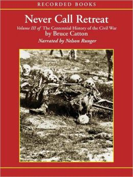 Never Call Retreat: The Centennial History of the Civil War Series, Volume 3