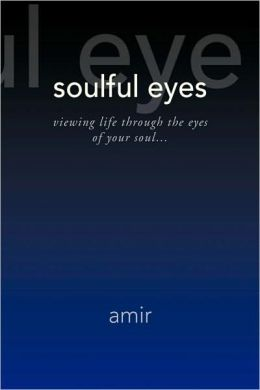 Soulful Eyes: Viewing Life Though the Eyes of Your Soul...