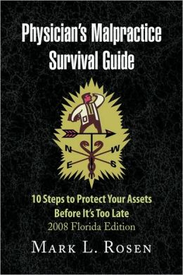 Physician's Malpractice Survival Guide: 10 Steps to Protect Your Assets Before It's Too Late - 2008 Florida Edition