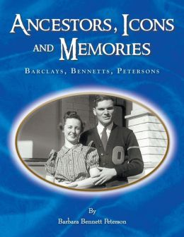 Ancestors, Icons and Memories: Barclays, Bennetts, Petersons