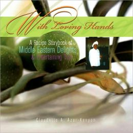 With Loving Hands: A Recipe Storybook of Middle Eastern Delights and Entertaining Tips