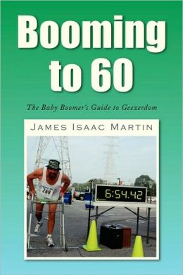 Booming To 60: The Baby Boomer's Guide to Geezerdom