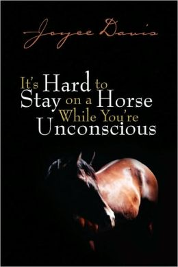 It's Hard To Stay On A Horse While You're Unconscious