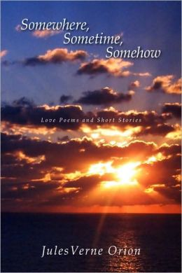 Somewhere, Sometime, Somehow : Love Poems and Short Stories