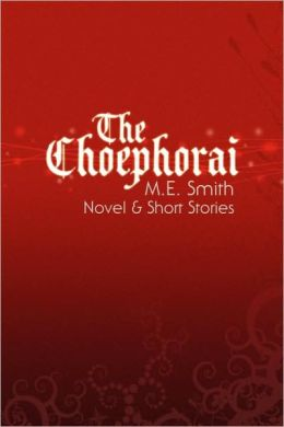 The Choephorai: Novel and Short Stories