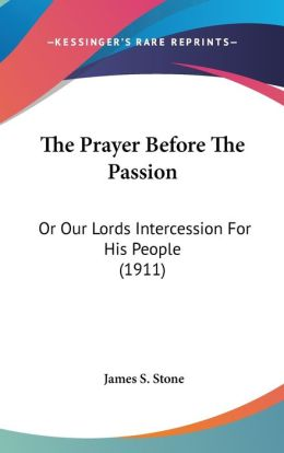 The Prayer Before the Passion: Or Our Lords Intercession for His People (1911)