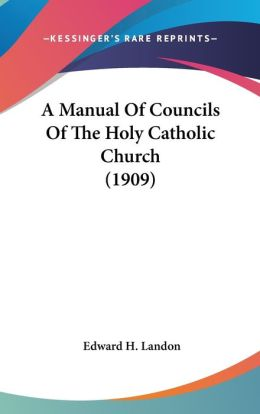 A Manual of Councils of the Holy Catholic Church