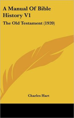 Manual of Bible History V1: The Old Testament (1920)