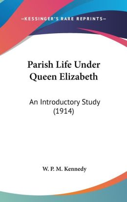 Parish Life under Queen Elizabeth: An Introductory Study (1914)