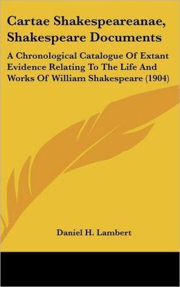 Cartae Shakespeareanae, Shakespeare Documents: A Chronological Catalogue of Extant Evidence Relating to the Life and Works of William Shakespeare (190