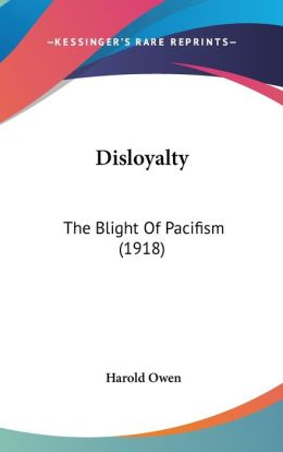 Disloyalty: The Blight of Pacifism (1918)