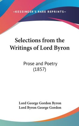 Selections from the Writings of Lord Byron: Prose and Poetry (1857)