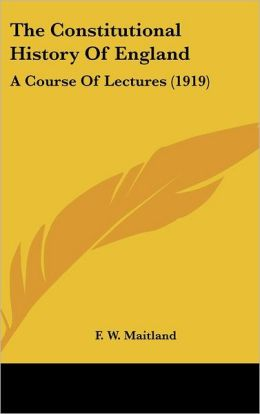 The Constitutional History of England: A Course of Lectures (1919)