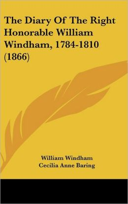 The Diary of the Right Honorable William Windham, 1784-1810