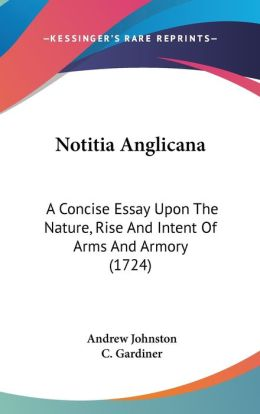 Notitia Anglican: A Concise Essay upon the Nature, Rise and Intent of Arms and Armory (1724)