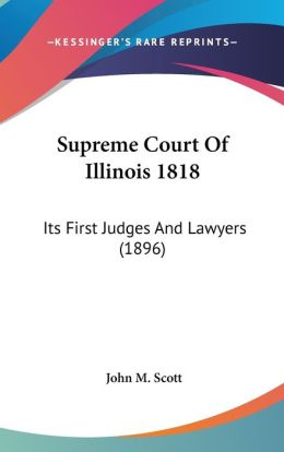 Supreme Court of Illinois 1818: Its First Judges and Lawyers (1896)