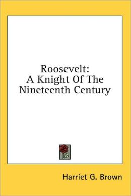 Roosevelt: A Knight of the Nineteenth Century