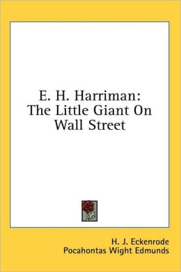 E H Harriman: The Little Giant on Wall Street