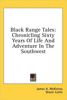 Black Range Tales: Chronicling Sixty Years of Life and Adventure in the Southwest