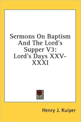 Sermons on Baptism and the Lord's Supper V3: Lord's Days XXV-XXXI