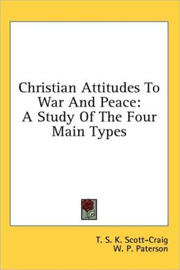 Christian Attitudes to War and Peace: A Study of the Four Main Types