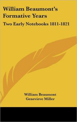 William Beaumont's Formative Years: Two Early Notebooks 1811-1821