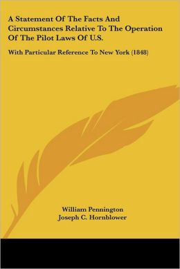 A Statement of the Facts and Circumstances Relative to the Operation of the Pilot Laws of U.S.: With Particular Reference to New York (1848)