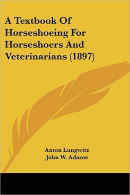 A Textbook of Horseshoeing for Horseshoers and Veterinarians (1897)