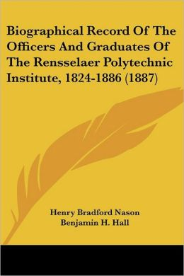 Biographical Record of the Officers and Graduates of the Rensselaer Polytechnic Institute, 1824-1886 (1887)