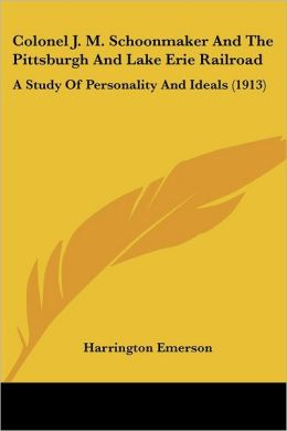 Colonel J. M. Schoonmaker and the Pittsburgh and Lake Erie Railroad: A Study of Personality and Ideals (1913)
