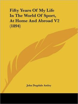 Fifty Years of My Life in the World of Sport, at Home and Abroad V2 (1894)