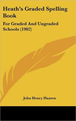 Heath's Graded Spelling Book: For Graded and Ungraded Schools (1902)