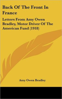 Back of the Front in France: Letters from Amy Owen Bradley, Motor Driver of the American Fund (1918)
