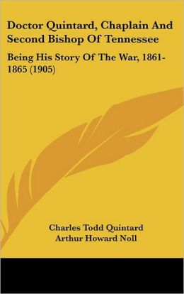 Doctor Quintard, Chaplain and Second Bishop of Tennessee: Being His Story of the War, 1861-1865 (1905)