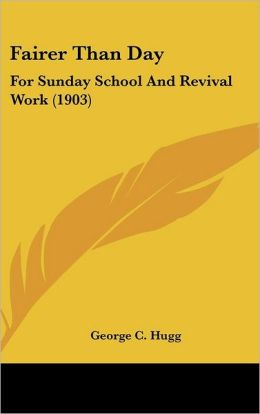 Fairer Than Day: For Sunday School and Revival Work (1903)