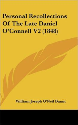 Personal Recollections of the Late Daniel O'Connell V2 (1848)