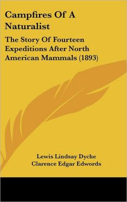 Campfires of a Naturalist: The Story of Fourteen Expeditions After North American Mammals (1893)