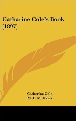 Catharine Cole's Book (1897)