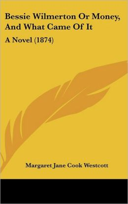 Bessie Wilmerton or Money, and What Came of It: A Novel (1874)