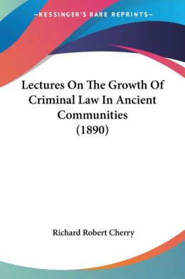 Lectures on the Growth of Criminal Law in Ancient Communities (1890)