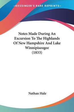 Notes Made During An Excursion To The Highlands Of New Hampshire And Lake Winnipiseogee (1833)