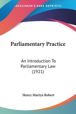 Parliamentary Practice: An Introduction to Parliamentary Law (1921)