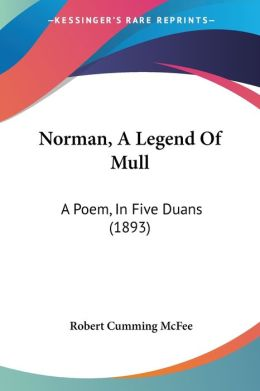 Norman, a Legend of Mull: A Poem, in Five Duans (1893)