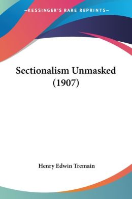 Sectionalism Unmasked (1907)
