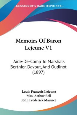 Memoirs of Baron Lejeune V1: Aide-de-Camp to Marshals Berthier, Davout, and Oudinot