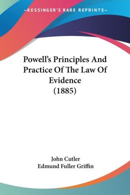 Powell's Principles and Practice of the Law of Evidence (1885)
