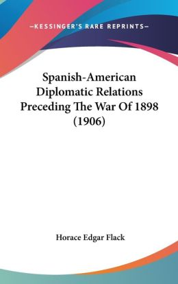 Spanish-American Diplomatic Relations Preceding the War of 1898 (1906)