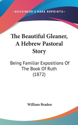 The Beautiful Gleaner, A Hebrew Pastoral Story