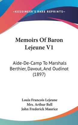 Memoirs of Baron Lejeune V1: Aide-de-Camp to Marshals Berthier, Davout, and Oudinot (1897)