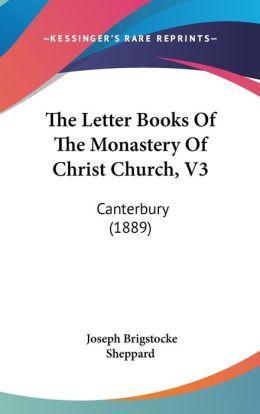 The Letter Books Of The Monastery Of Christ Church, V3